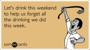 drinking-weekend-weekday-drinking-happy-hour-drinking-ecards-someecards